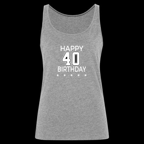 Happy 40th Birthday! - Frauen Premium Tank Top