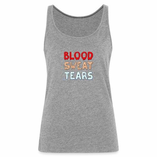 Blood-Sweat-Tears - Frauen Premium Tank Top