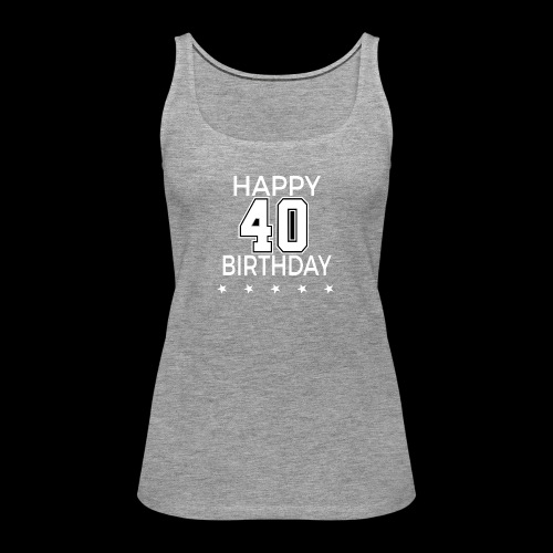 Happy 40th Birthday! - Frauen Premium Tank Top