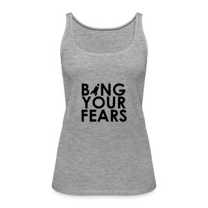 BANG YOUR FEARS - Frauen Premium Tank Top