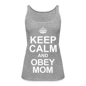 Keep calm and obey mom - Frauen Premium Tank Top