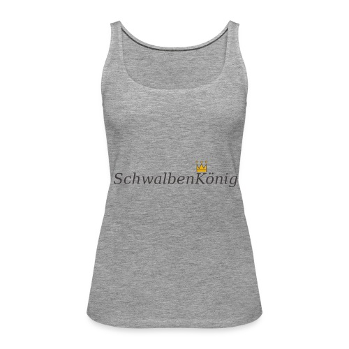 Schriftzug mit Krone SchwalbenKoenig - Frauen Premium Tank Top
