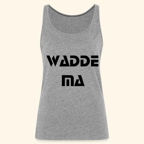 Wadde Ma - Frauen Premium Tank Top