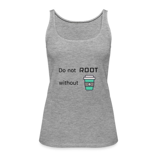 Do not Root without Coffee - Frauen Premium Tank Top