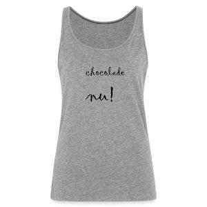 chocolade nu! - Vrouwen Premium tank top