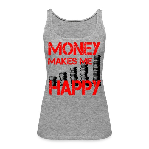 MONEY MAKES ME HAPPY Geld - Frauen Premium Tank Top
