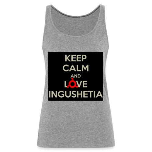 keep calm and love ingushetia - Débardeur Premium Femme