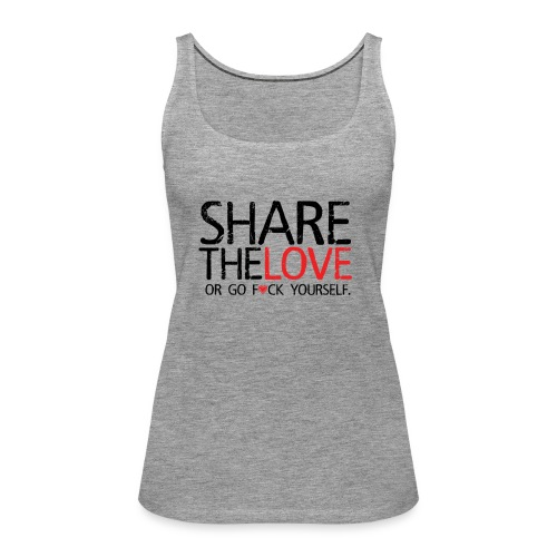 Share The Love (or go F*ck yourself) - Débardeur Premium Femme