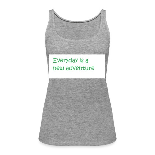 Everyday is A new adventure inspirational logo - Women's Premium Tank Top