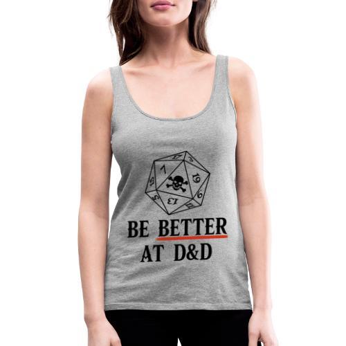 Be Better At D&D - Women's Premium Tank Top
