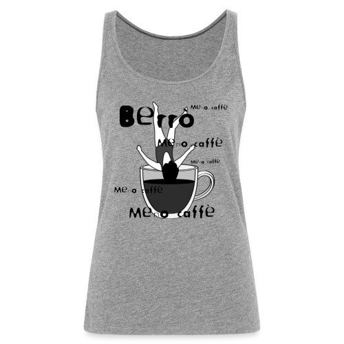 Berrò meno caffè - Canotta premium da donna