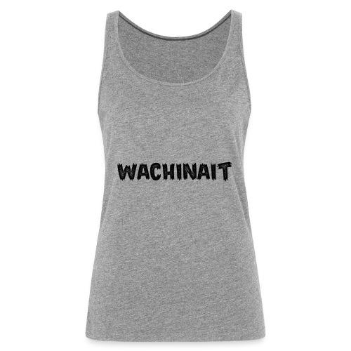 whachinait - Women's Premium Tank Top