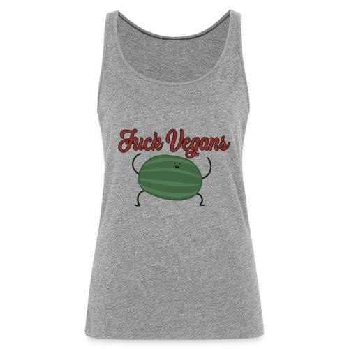 Fuck Vegans - Dame Premium tanktop