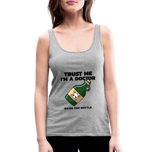 Trust me i'm a Doctor. Raise the Bottle. - Camiseta de tirantes premium mujer