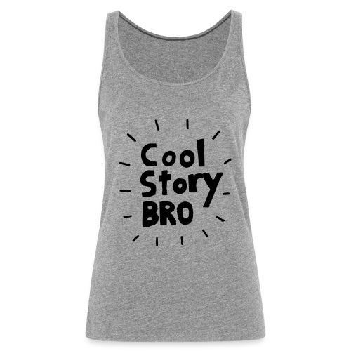 cool story bro - Frauen Premium Tank Top