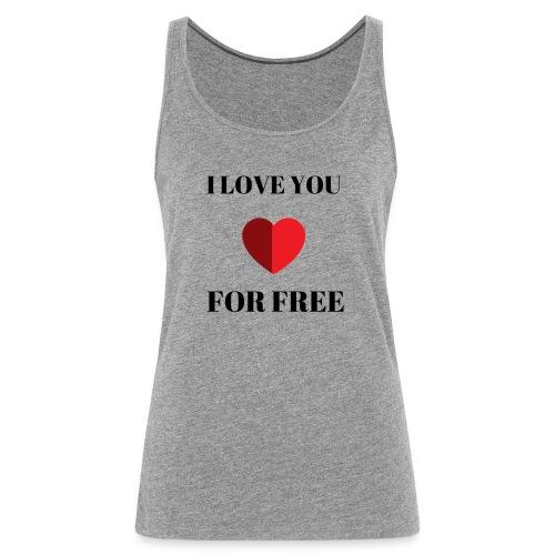 I LOVE YOU FOR FREE - Premiumtanktopp dam
