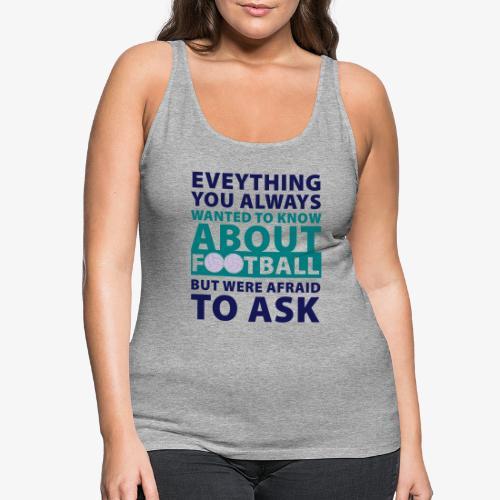 Todo sobre el fútbol - Camiseta de tirantes premium mujer