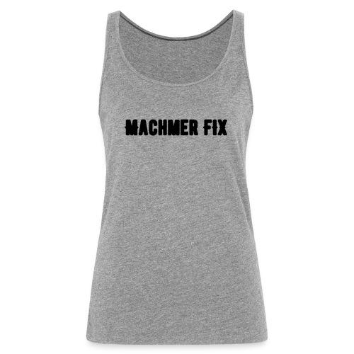machmerfix transparent - Frauen Premium Tank Top