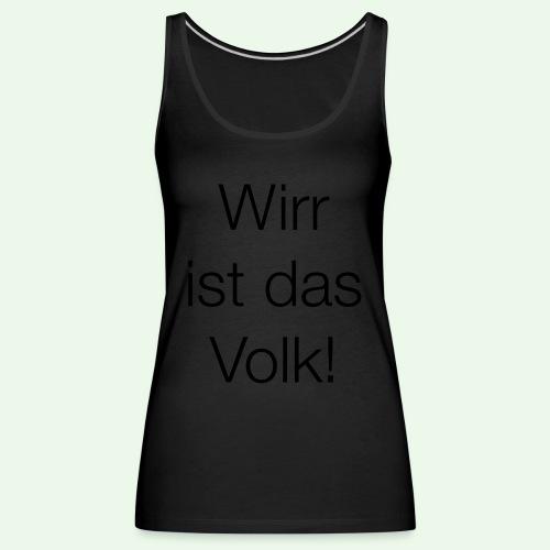 Wirr ist das Volk! T-Shirt // Farbe änderbar - Frauen Premium Tank Top