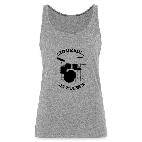 Sigue al batería - Camiseta de tirantes premium mujer