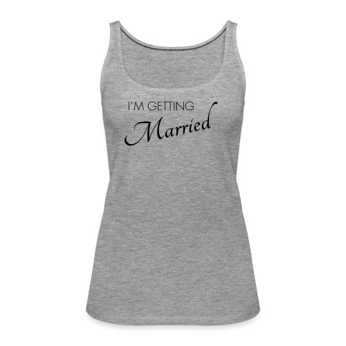 im getting married - Frauen Premium Tank Top