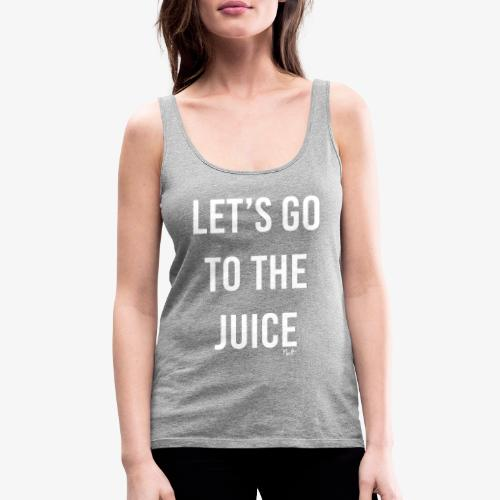 let s go to the juice - Canotta premium da donna