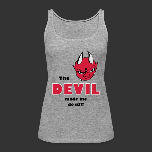 Devil made me do it! - Frauen Premium Tank Top