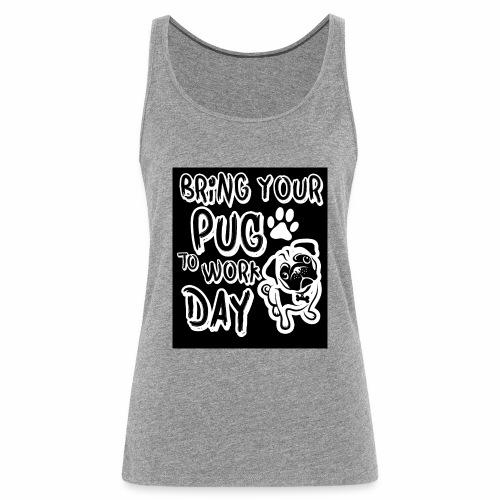 Bring your pug - Débardeur Premium Femme