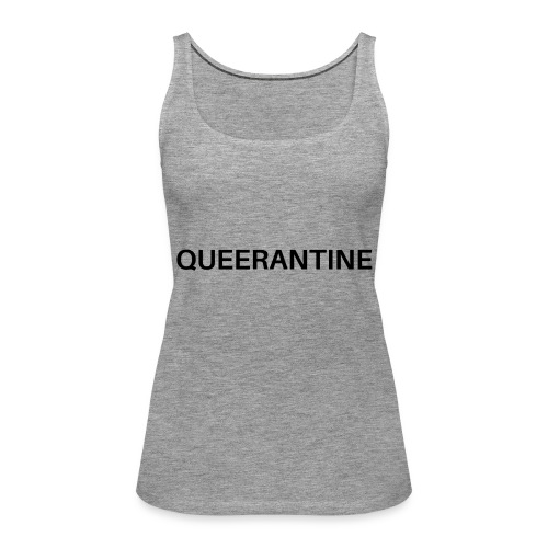 I'M IN QUEERANTINE - Frauen Premium Tank Top