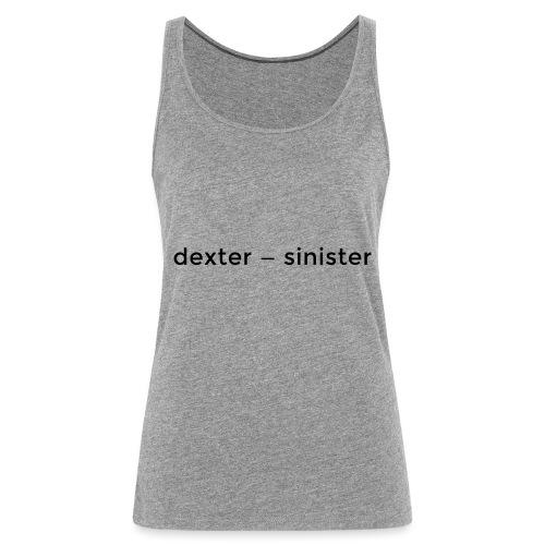 dexter sinister - Premiumtanktopp dam
