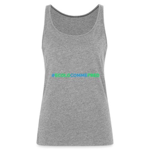 ecolocommefred - Débardeur Premium Femme