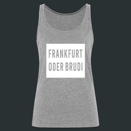 Frankfurt an der Oder Brudi - Frauen Premium Tank Top