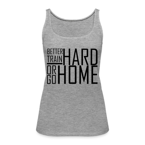 Go hard or go home - Vrouwen Premium tank top