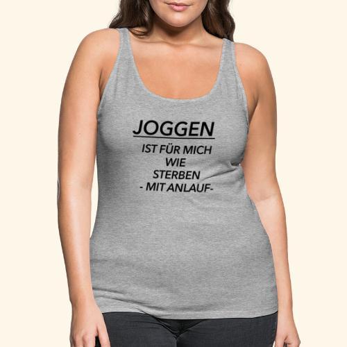 Joggen ist für mich wie Sterben mit Anlauf - Frauen Premium Tank Top