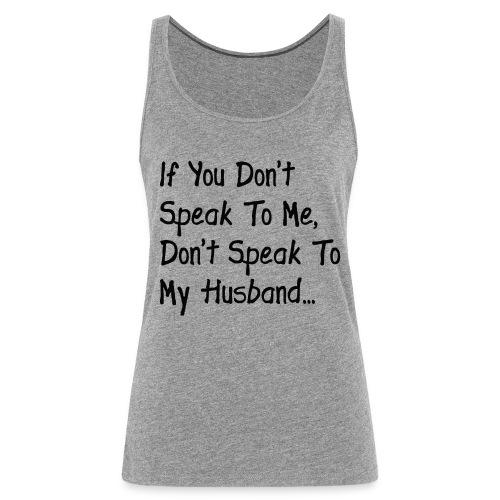If you don't speak to me shirt - Women's Premium Tank Top