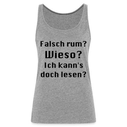 Falsch rum - Frauen Premium Tank Top
