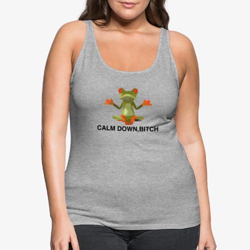Frosch Calm Down, Bitch Motiv T-Shirt - Frauen Premium Tank Top