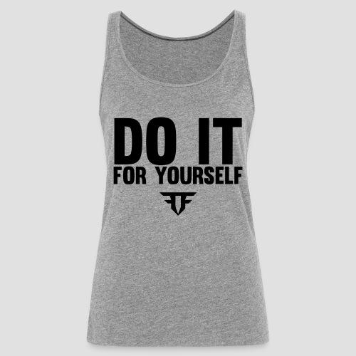 Do It For Yourself - Frauen Premium Tank Top