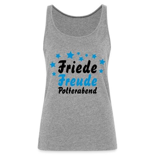 Friede, Freude, Polterabend - Frauen Premium Tank Top