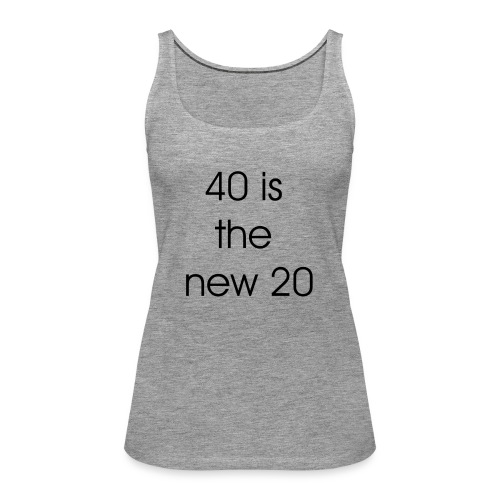 40 is the new 20 - Vrouwen Premium tank top