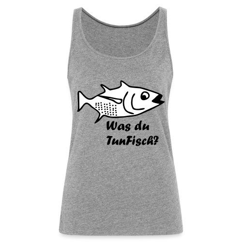 Was du tun Fisch? - Frauen Premium Tank Top