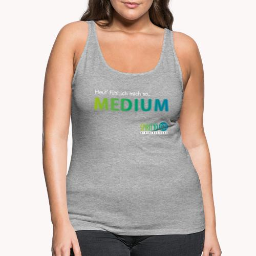 Heut´fühl ich mich so... MEDIUM - Frauen Premium Tank Top