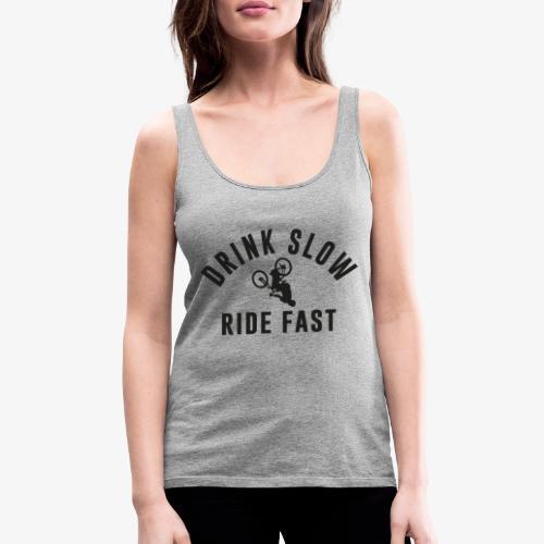 Drink Slow Ride Fast - Débardeur Premium Femme