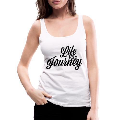 Life is a journey - Tank top damski Premium