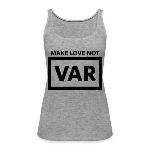 Make Love Not Var - Vrouwen Premium tank top