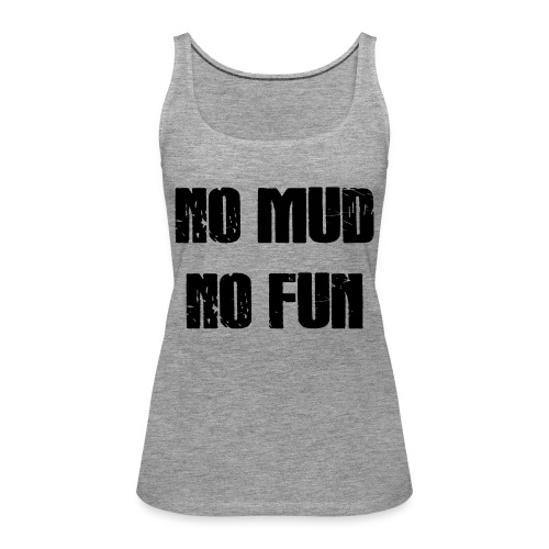 No Mud No Fun - Frauen Premium Tank Top