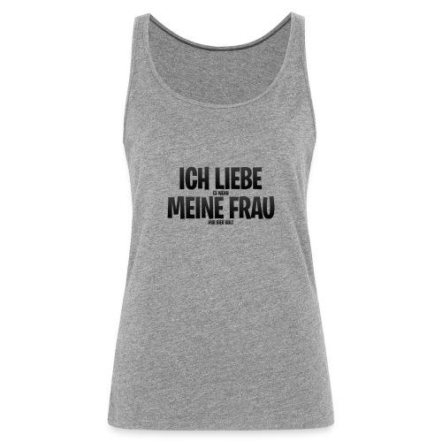 ICH LIEBE (es wenn) MEINE FRAU (mir Bier holt) - Women's Premium Tank Top