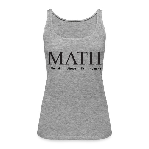 Math mental abuse to humans shirt - Women's Premium Tank Top