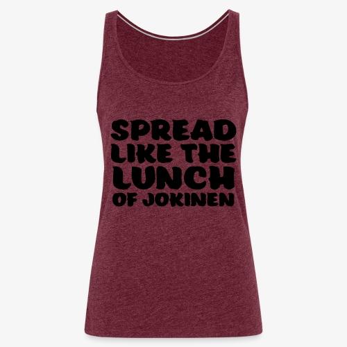 spread like the lunch of jokinen - Naisten premium hihaton toppi
