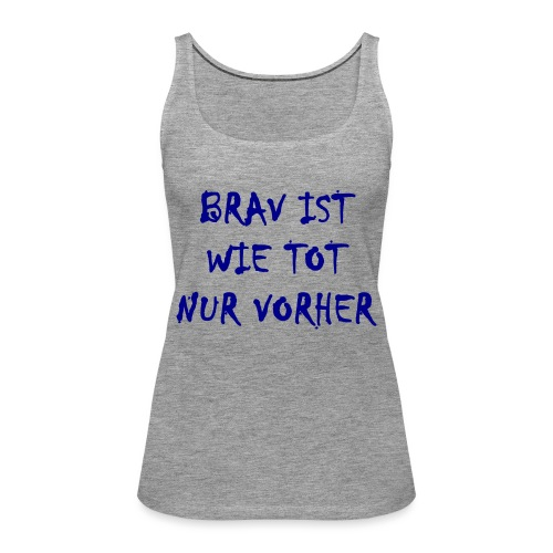 Brav Ist Wie Tot Nur Vorher - Frauen Premium Tank Top